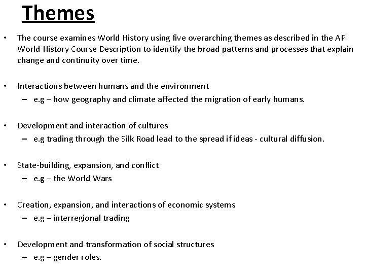Themes • The course examines World History using five overarching themes as described in