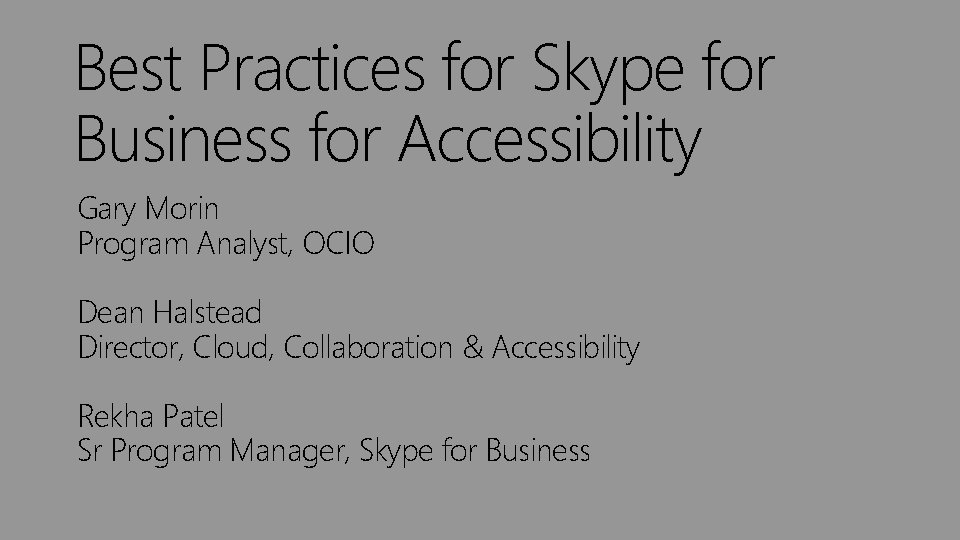 Best Practices for Skype for Business for Accessibility Gary Morin Program Analyst, OCIO Dean