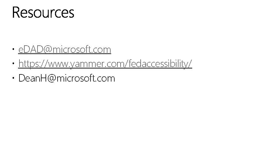 e. DAD@microsoft. com https: //www. yammer. com/fedaccessibility/ Dean. H@microsoft. com