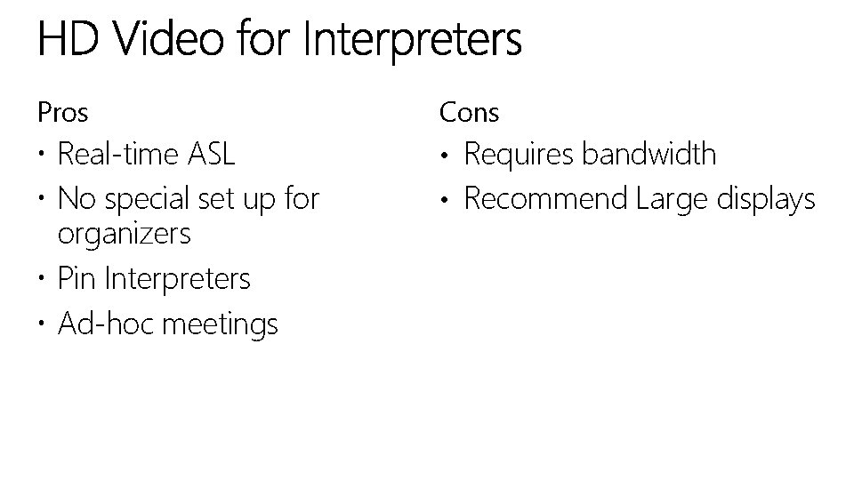 Pros Cons Real-time ASL No special set up for organizers Pin Interpreters Ad-hoc meetings