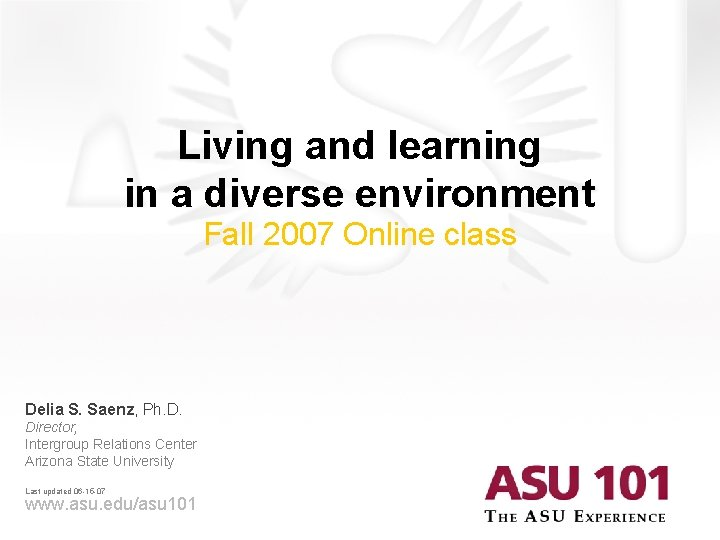 Living and learning in a diverse environment Fall 2007 Online class Delia S. Saenz,
