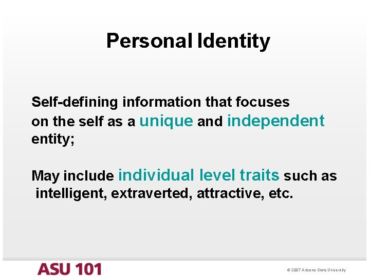 Personal Identity Self-defining information that focuses on the self as a unique and independent