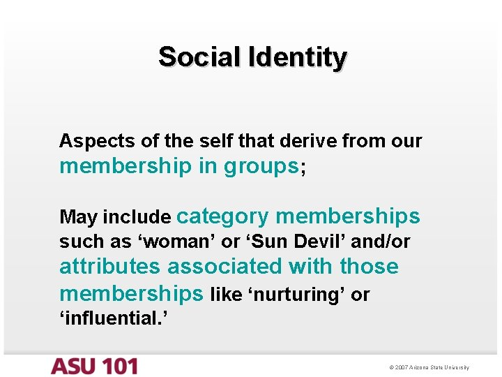 Social Identity Aspects of the self that derive from our membership in groups; May