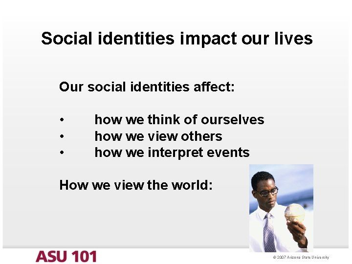 Social identities impact our lives Our social identities affect: • • • how we