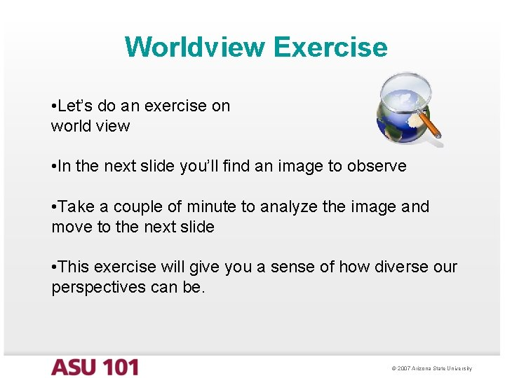 Worldview Exercise • Let's do an exercise on world view • In the next