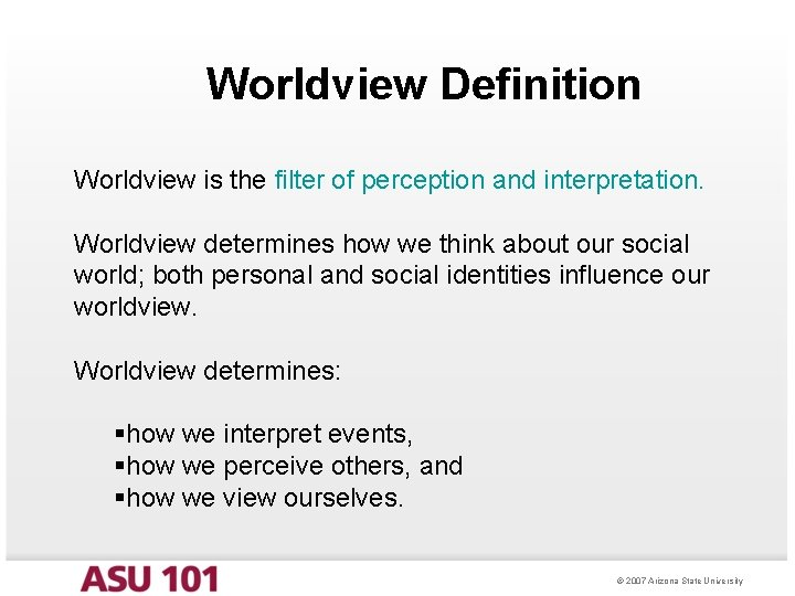 Worldview Definition Worldview is the filter of perception and interpretation. Worldview determines how we
