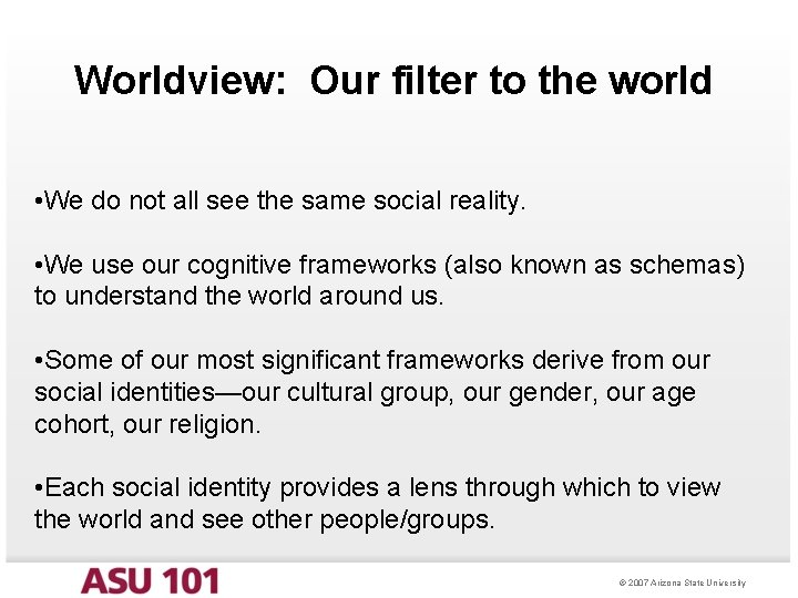 Worldview: Our filter to the world • We do not all see the same