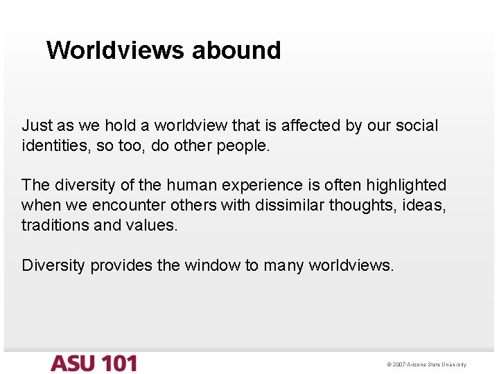 Worldviews abound Just as we hold a worldview that is affected by our social