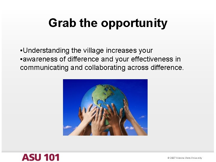 Grab the opportunity • Understanding the village increases your • awareness of difference and
