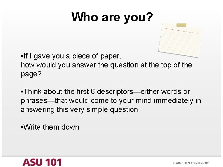 Who are you? • If I gave you a piece of paper, how would