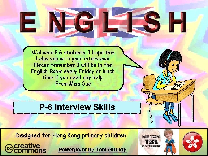 Welcome P. 6 students. I hope this helps you with your interviews. Please remember