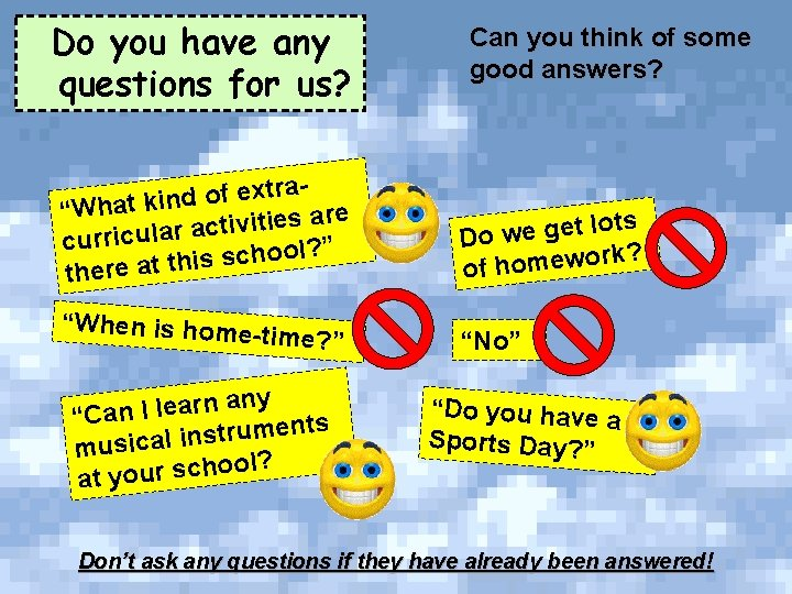 Do you have any questions for us? Can you think of some good answers?