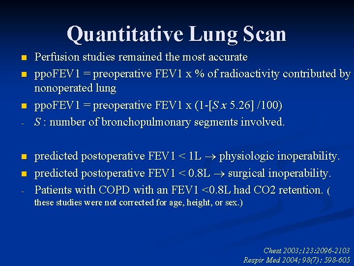 Quantitative Lung Scan n - Perfusion studies remained the most accurate ppo. FEV 1