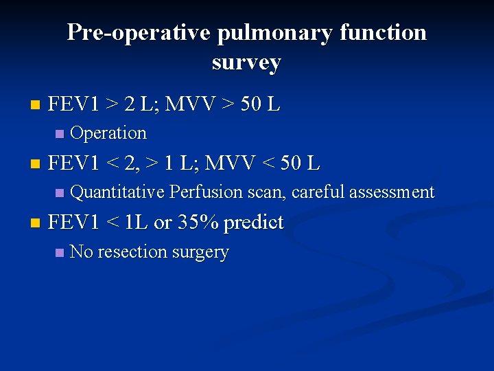 Pre-operative pulmonary function survey n FEV 1 > 2 L; MVV > 50 L