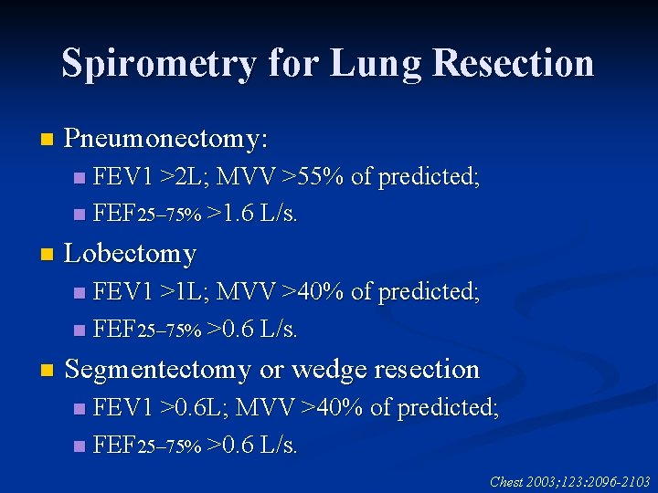 Spirometry for Lung Resection n Pneumonectomy: FEV 1 >2 L; MVV >55% of predicted;