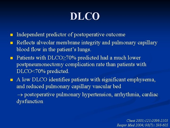DLCO n n Independent predictor of postoperative outcome Reflects alveolar membrane integrity and pulmonary