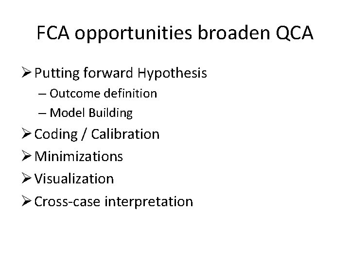 FCA opportunities broaden QCA Ø Putting forward Hypothesis – Outcome definition – Model Building