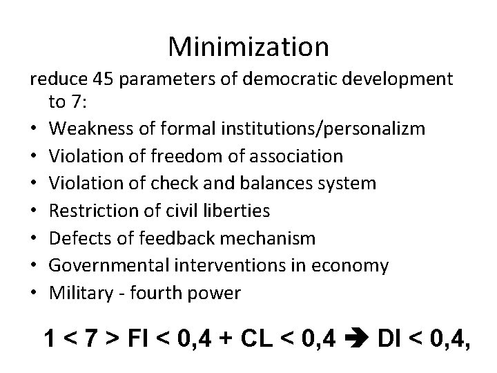 Minimization reduce 45 parameters of democratic development to 7: • Weakness of formal institutions/personalizm