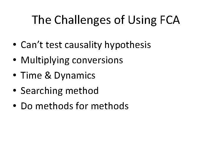The Challenges of Using FCA • • • Can't test causality hypothesis Multiplying conversions