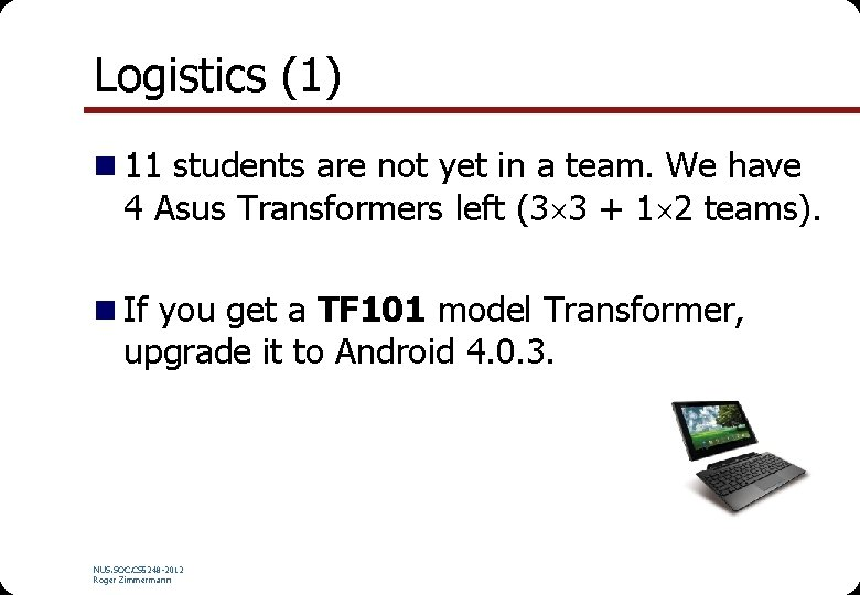 Logistics (1) n 11 students are not yet in a team. We have 4