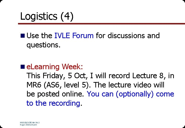 Logistics (4) n Use the IVLE Forum for discussions and questions. n e. Learning