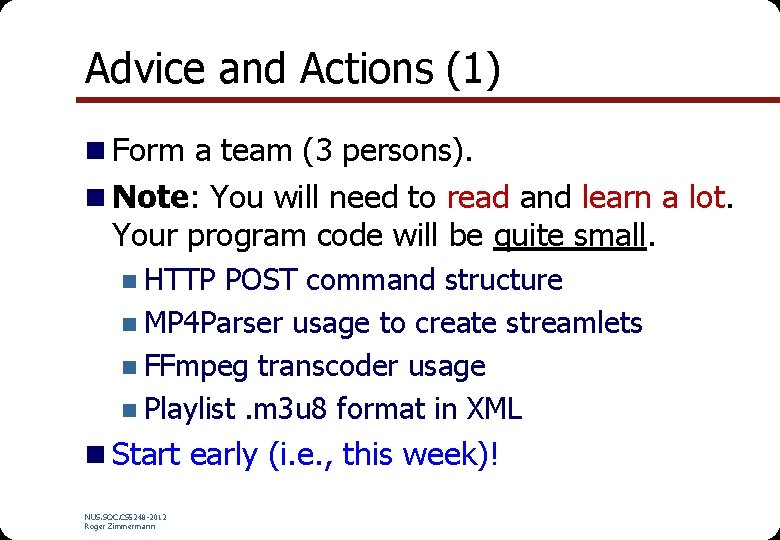 Advice and Actions (1) n Form a team (3 persons). n Note: You will