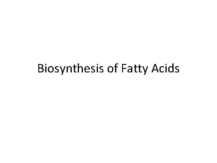 Biosynthesis of Fatty Acids