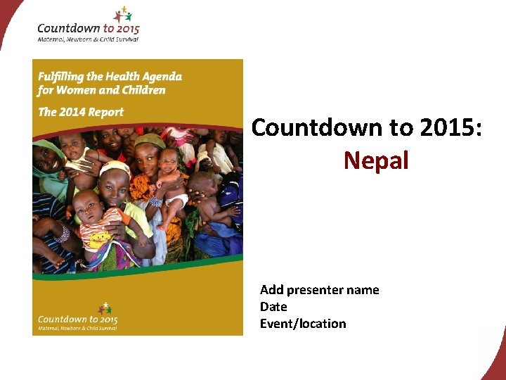 Countdown to 2015: Nepal Add presenter name Date Event/location