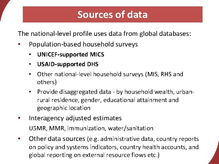 Sources of data The national-level profile uses data from global databases: • Population-based household