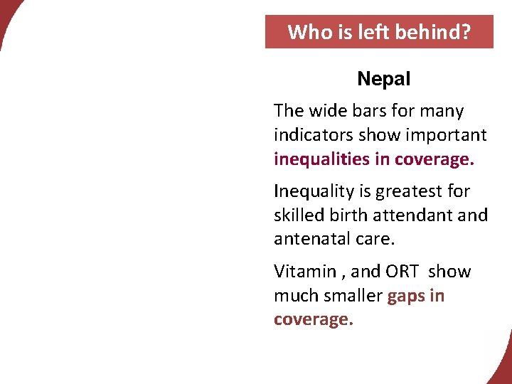 Who is left behind? Nepal The wide bars for many indicators show important inequalities
