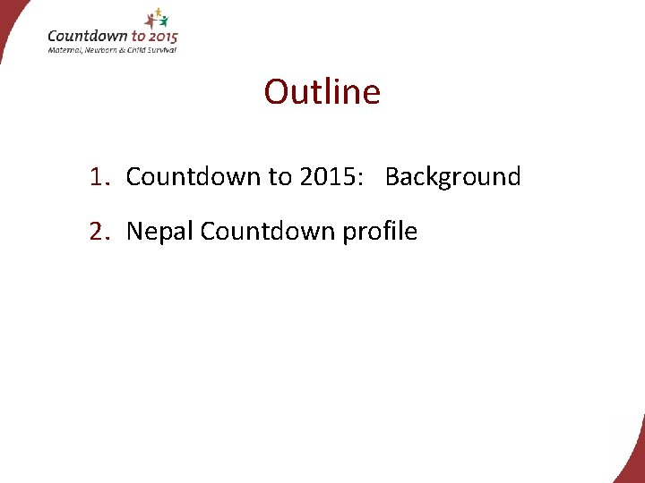 Outline 1. Countdown to 2015: Background 2. Nepal Countdown profile