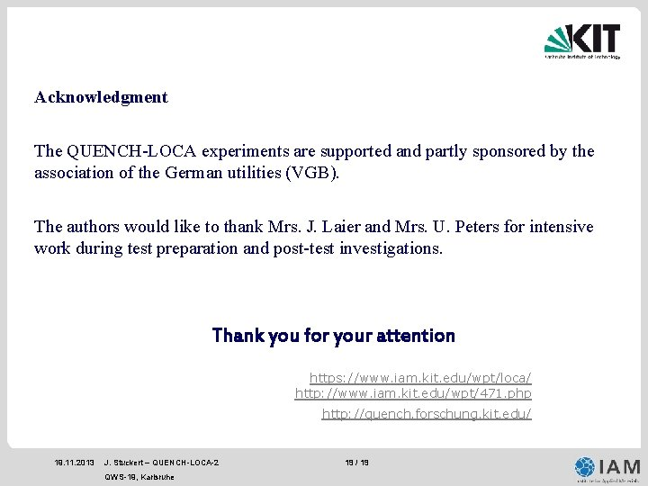 Acknowledgment The QUENCH-LOCA experiments are supported and partly sponsored by the association of the