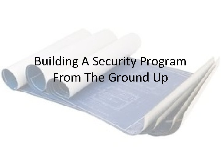 Building A Security Program From The Ground Up