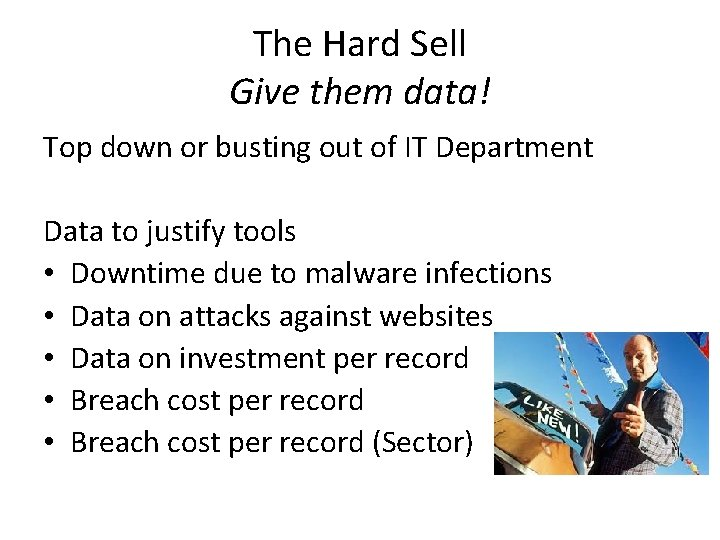 The Hard Sell Give them data! Top down or busting out of IT Department