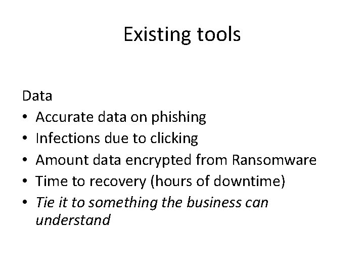 Existing tools Data • Accurate data on phishing • Infections due to clicking •