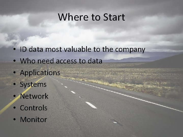 Where to Start • • ID data most valuable to the company Who need