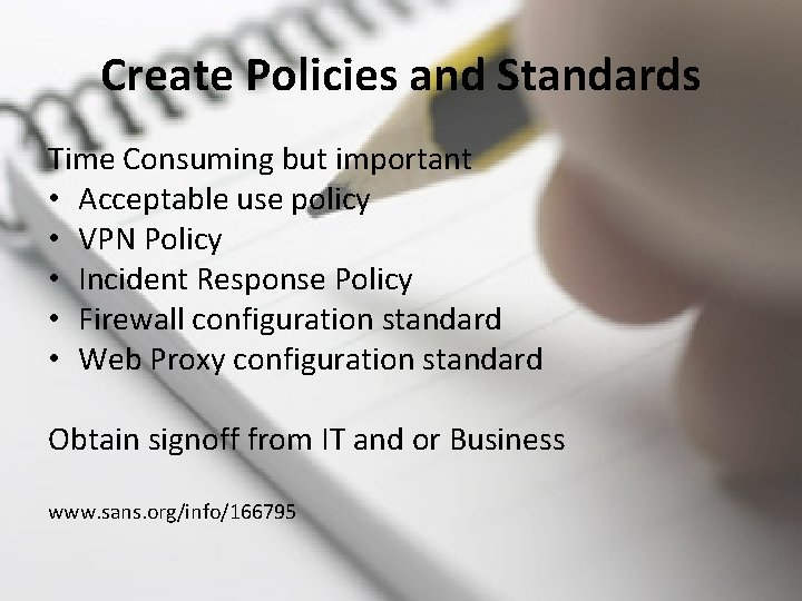 Create Policies and Standards Time Consuming but important • Acceptable use policy • VPN