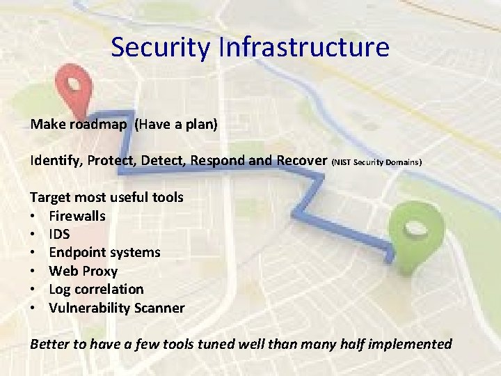 Security Infrastructure Make roadmap (Have a plan) Identify, Protect, Detect, Respond and Recover (NIST