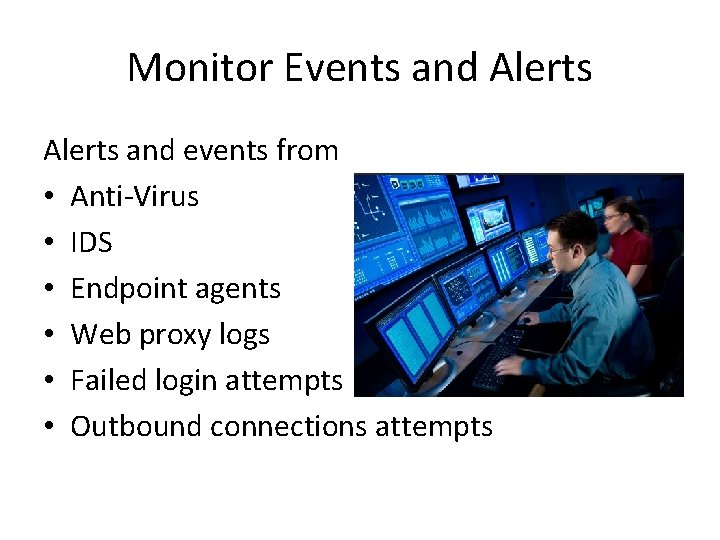 Monitor Events and Alerts and events from • Anti-Virus • IDS • Endpoint agents