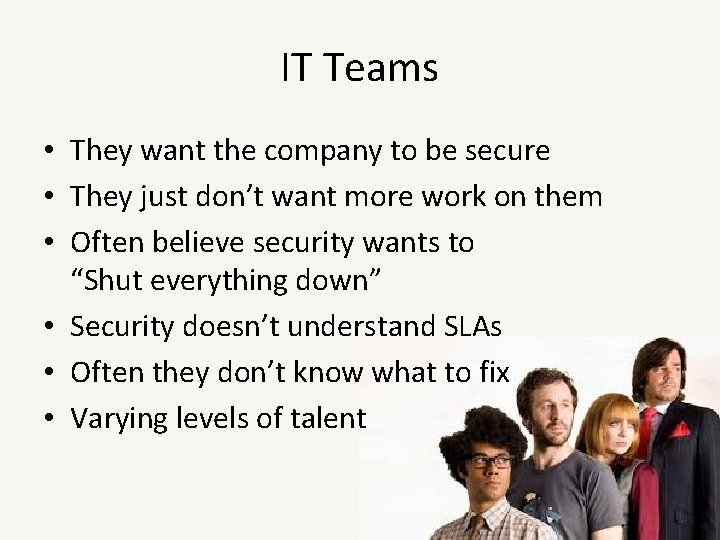 IT Teams • They want the company to be secure • They just don't