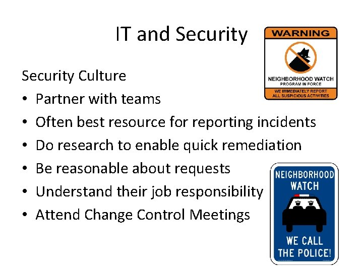 IT and Security Culture • Partner with teams • Often best resource for reporting