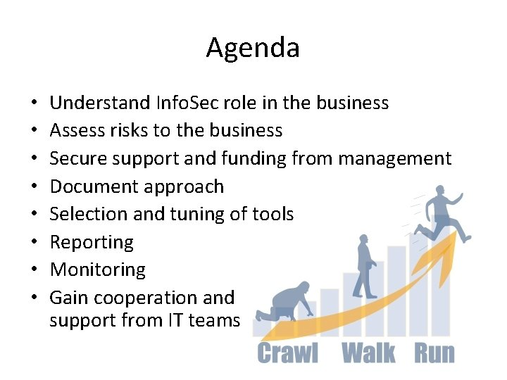 Agenda • • Understand Info. Sec role in the business Assess risks to the