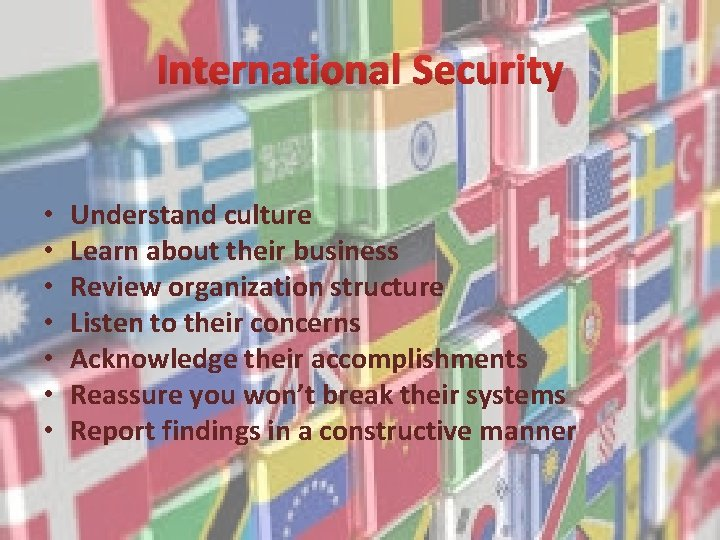 International Security • • Understand culture Learn about their business Review organization structure Listen