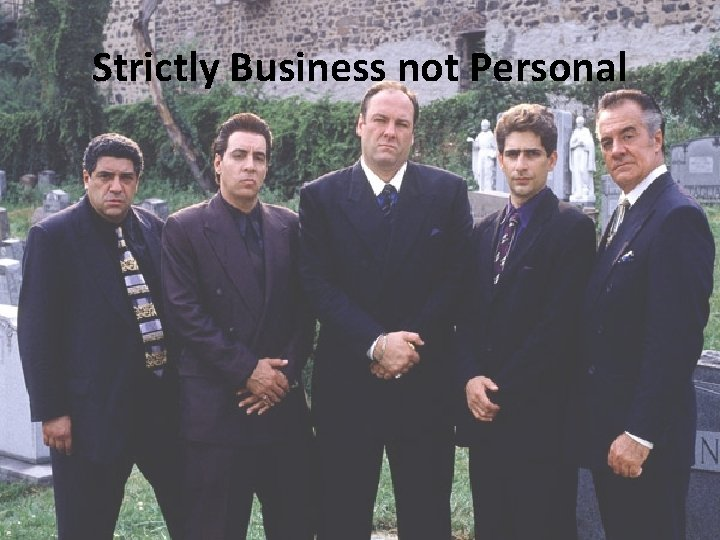 Strictly Business not Personal
