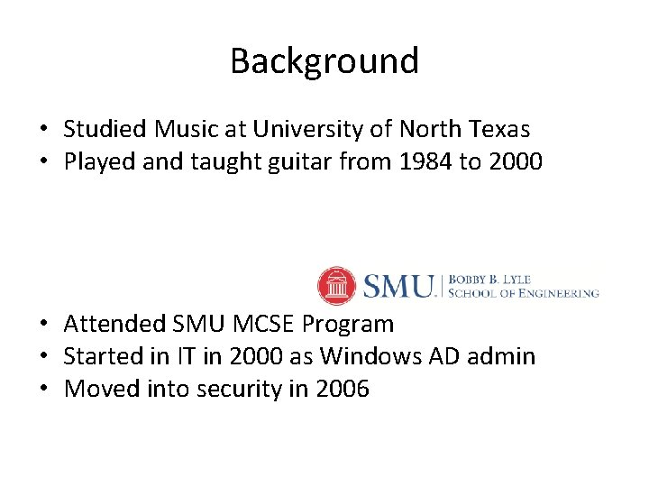 Background • Studied Music at University of North Texas • Played and taught guitar