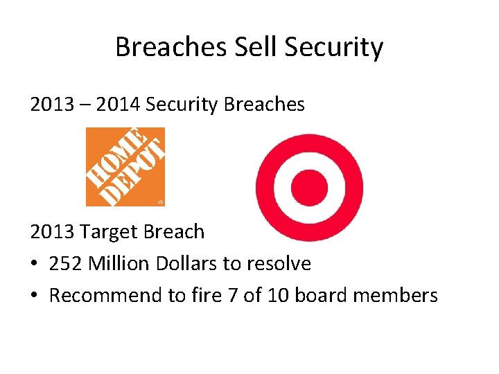 Breaches Sell Security 2013 – 2014 Security Breaches 2013 Target Breach • 252 Million