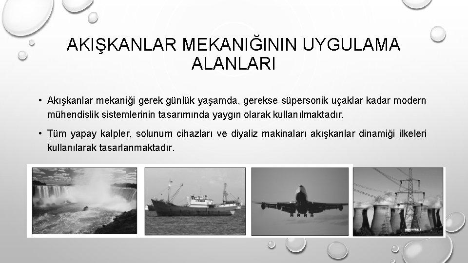 AKIŞKANLAR MEKANIĞININ UYGULAMA ALANLARI • Akışkanlar mekaniği gerek günlük yaşamda, gerekse süpersonik uçaklar kadar