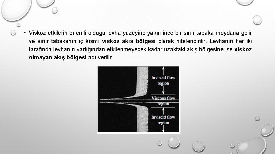 • Viskoz etkilerin önemli olduğu levha yüzeyine yakın ince bir sınır tabaka meydana