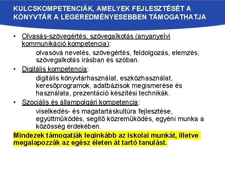 KULCSKOMPETENCIÁK, AMELYEK FEJLESZTÉSÉT A KÖNYVTÁR A LEGEREDMÉNYESEBBEN TÁMOGATHATJA • Olvasás-szövegértés, szövegalkotás (anyanyelvi kommunikáció kompetencia):