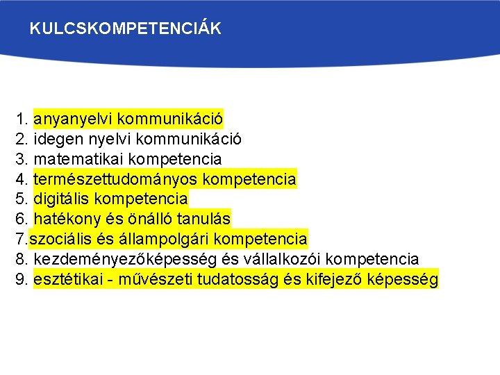 KULCSKOMPETENCIÁK 1. anyanyelvi kommunikáció 2. idegen nyelvi kommunikáció 3. matematikai kompetencia 4. természettudományos kompetencia
